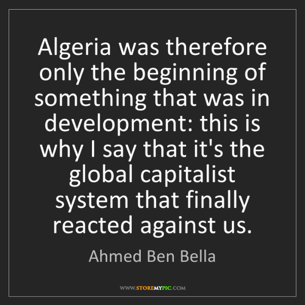 Ahmed Ben Bella: Algeria was therefore only the beginning of something...