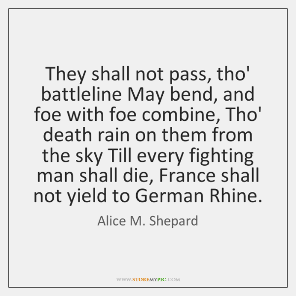 They shall not pass, tho' battleline May bend, and foe with foe ...