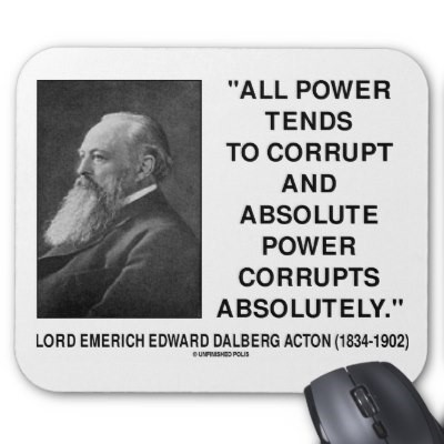 All power tends to corrupt and absolute power corrupts absolutely 001