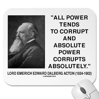 All power tends to corrupt and absolute power corrupts absolutely 002
