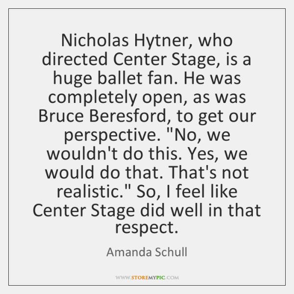 Nicholas Hytner, who directed Center Stage, is a huge ballet fan. He ...