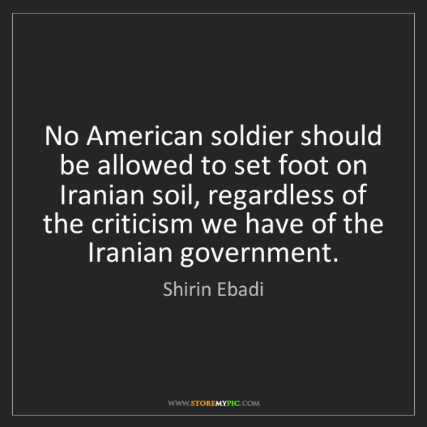 Shirin Ebadi: No American soldier should be allowed to set foot on...