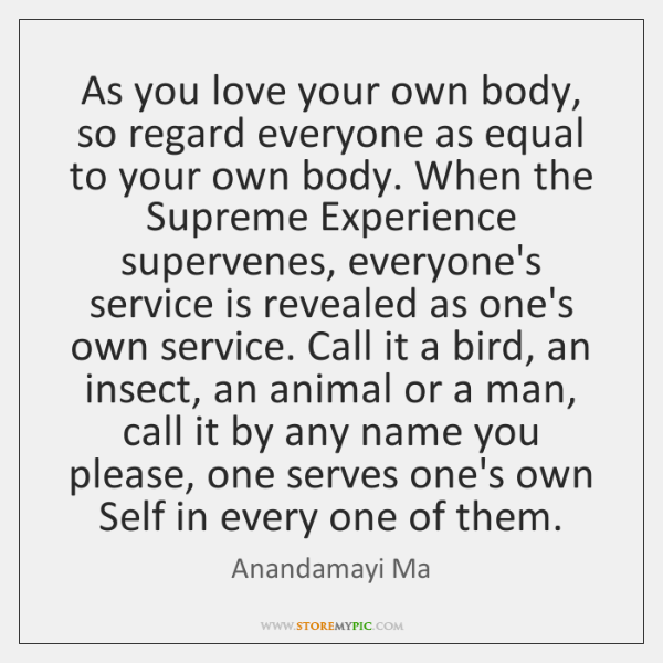 As you love your own body, so regard everyone as equal to ...