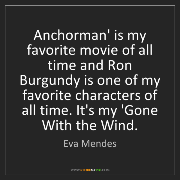 Eva Mendes: Anchorman' is my favorite movie of all time and Ron Burgundy...