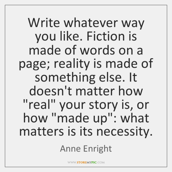 Write whatever way you like. Fiction is made of words on a ...