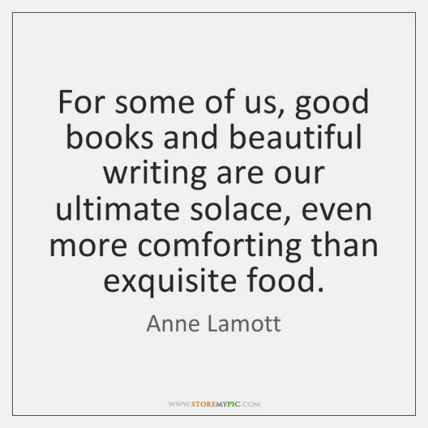 For some of us, good books and beautiful writing are our ultimate ...