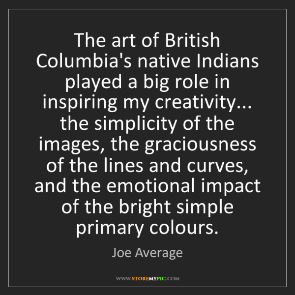 Joe Average: The art of British Columbia's native Indians played a...