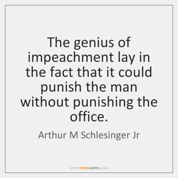 The genius of impeachment lay in the fact that it could punish ...