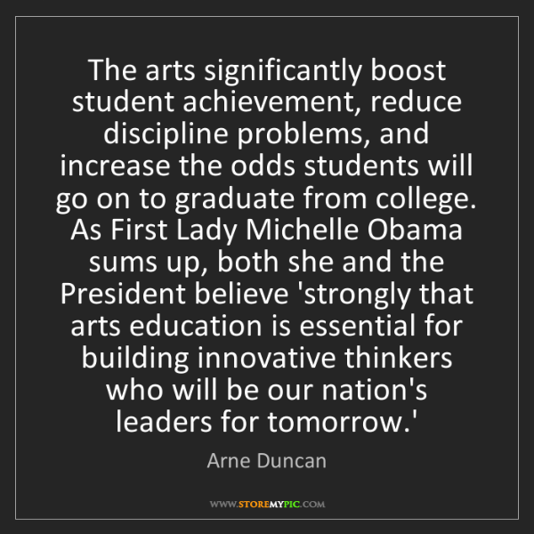 Arne Duncan: The arts significantly boost student achievement, reduce...