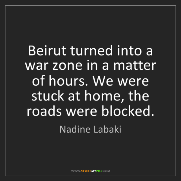Nadine Labaki: Beirut turned into a war zone in a matter of hours. We...