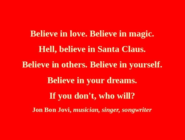 Believe in love believe in magic hell believe in santa claus believe in others