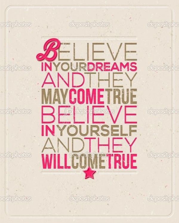 Believe in your dreams and they may come true believe in yourself and they will come