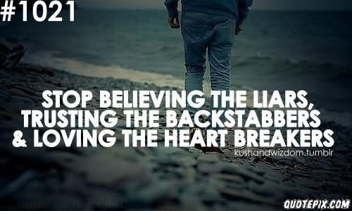 Stop believing the liars trusting the backstabbers loving the heart breakers
