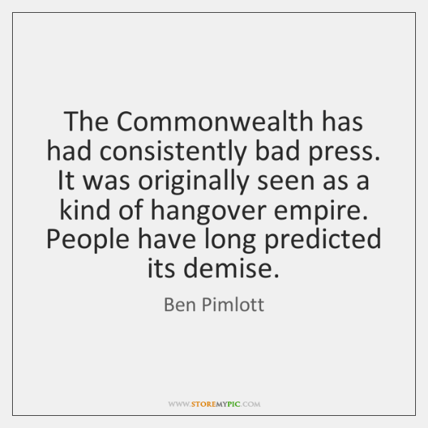 The Commonwealth has had consistently bad press. It was originally seen as ...