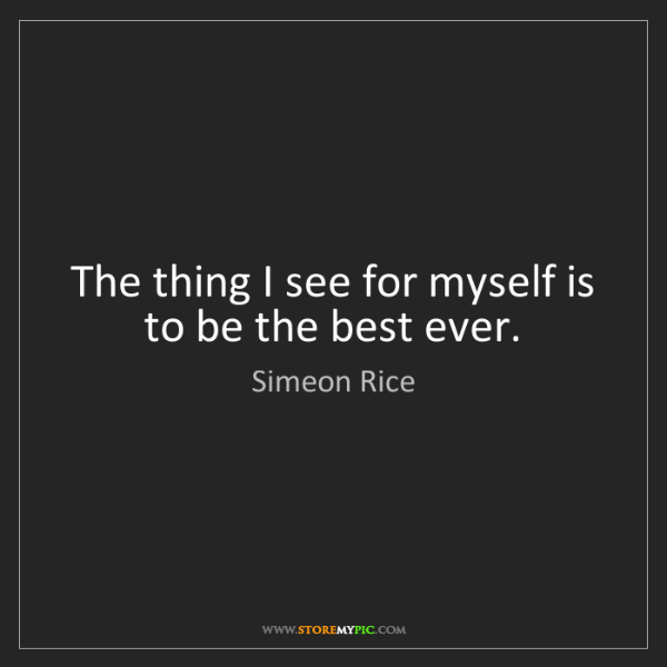 Simeon Rice: The thing I see for myself is to be the best ever.