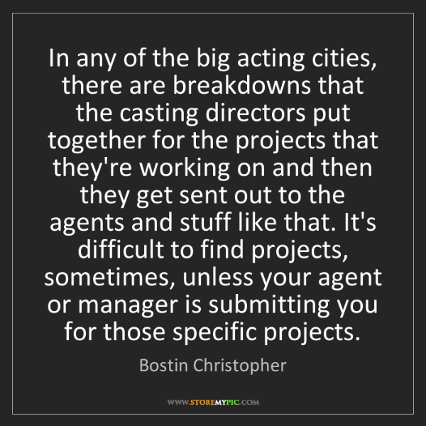 Bostin Christopher: In any of the big acting cities, there are breakdowns...