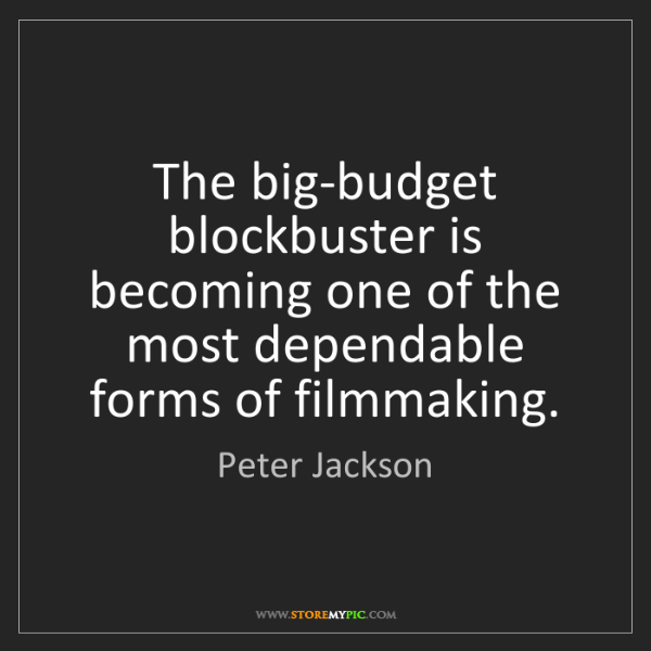Peter Jackson: The big-budget blockbuster is becoming one of the most...
