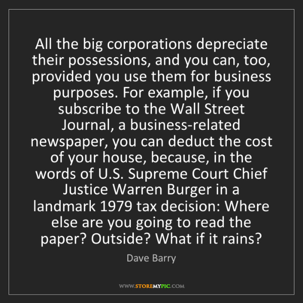 Dave Barry: All the big corporations depreciate their possessions,...