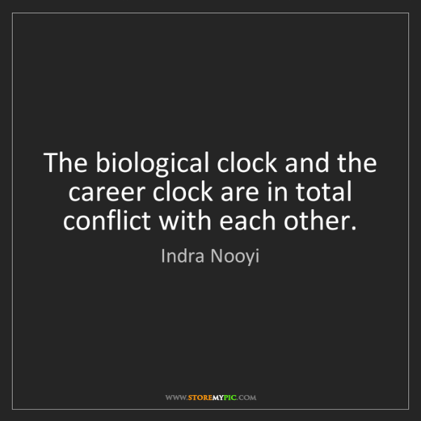 Indra Nooyi: The biological clock and the career clock are in total...