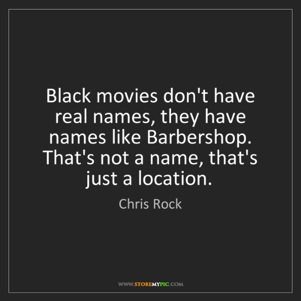 Chris Rock: Black movies don't have real names, they have names like...