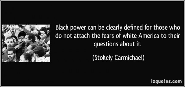 Black power can be clearly defined for those who do not attach the fears of white america to their q