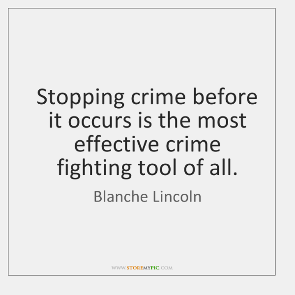 Stopping crime before it occurs is the most effective crime fighting tool ...