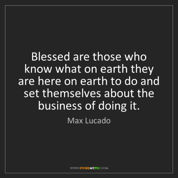 Max Lucado: Blessed are those who know what on earth they are here...