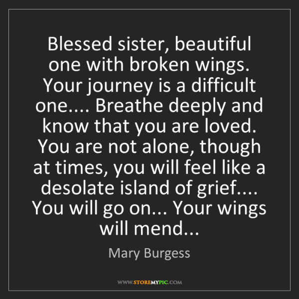 Mary Burgess: Blessed sister, beautiful one with broken wings. Your...