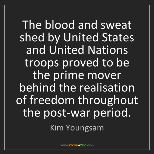 Kim Youngsam: The blood and sweat shed by United States and United...