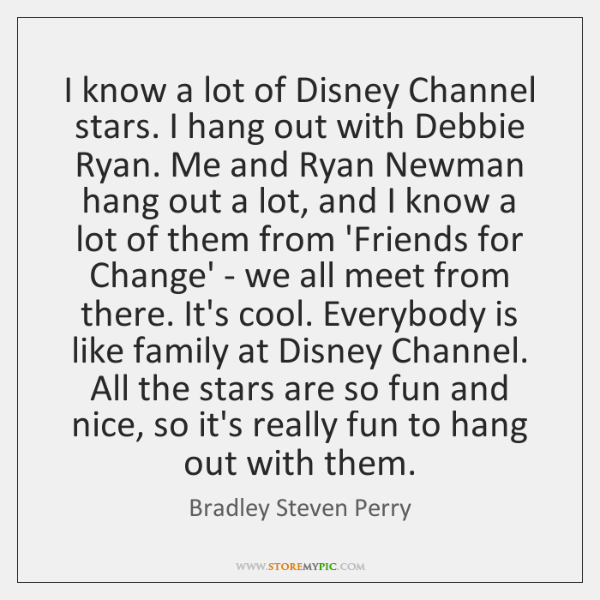 I know a lot of Disney Channel stars. I hang out with ...