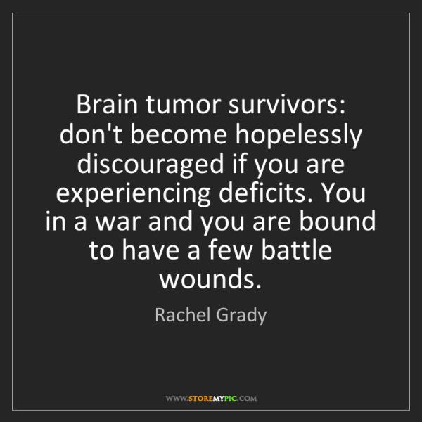 Rachel Grady: Brain tumor survivors: don't become hopelessly discouraged...