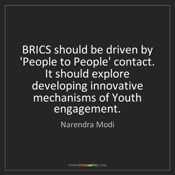 Narendra Modi: BRICS should be driven by 'People to People' contact....