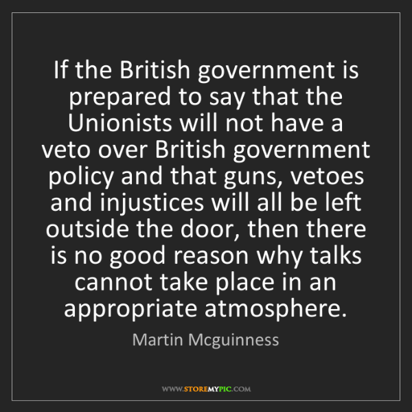 Martin Mcguinness: If the British government is prepared to say that the...