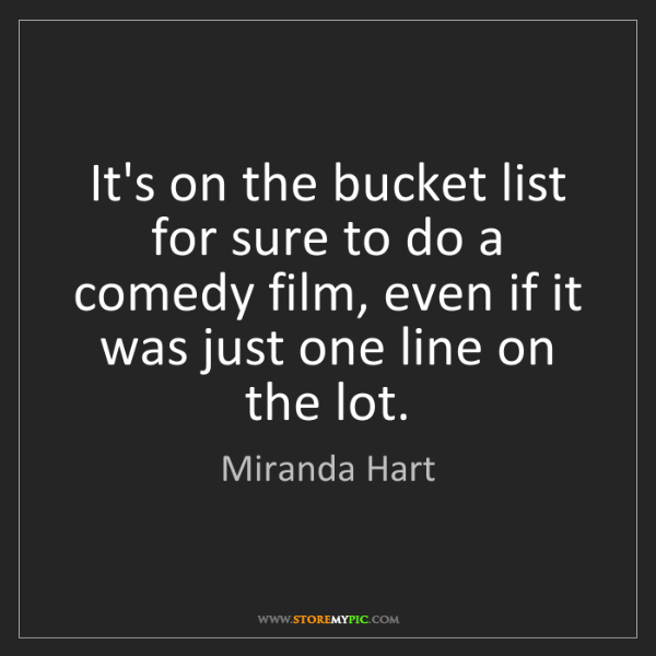 Miranda Hart: It's on the bucket list for sure to do a comedy film,...