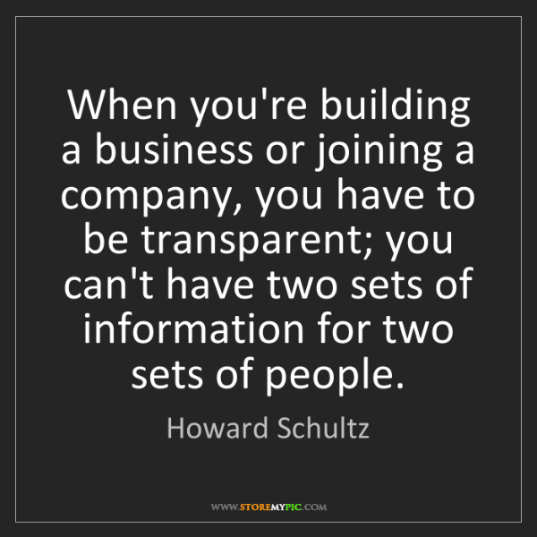 Howard Schultz: When you're building a business or joining a company,...