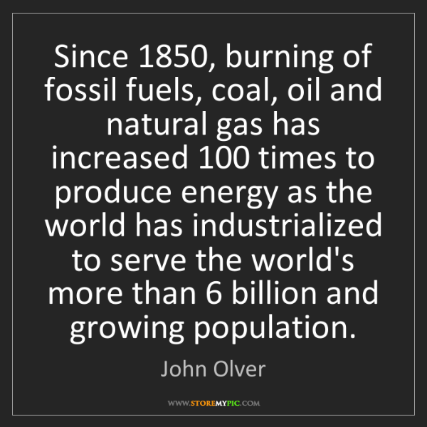John Olver: Since 1850, burning of fossil fuels, coal, oil and natural...