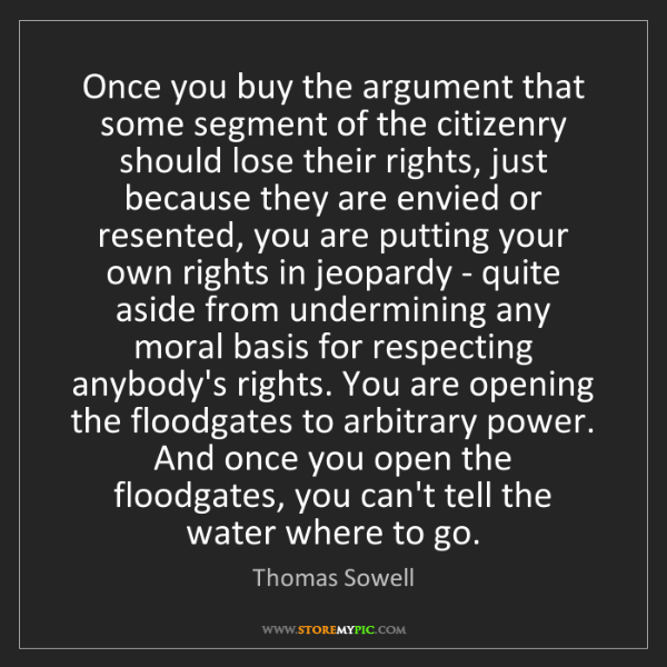 Thomas Sowell: Once you buy the argument that some segment of the citizenry...