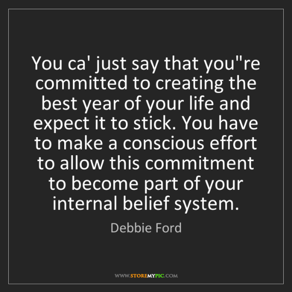 Debbie Ford: You ca' just say that you're committed to creating the...