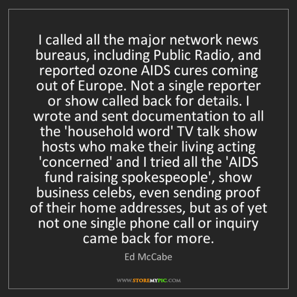 Ed McCabe: I called all the major network news bureaus, including...