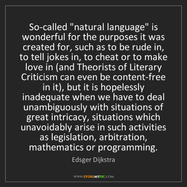 """Edsger Dijkstra: So-called """"natural language"""" is wonderful for the purposes..."""