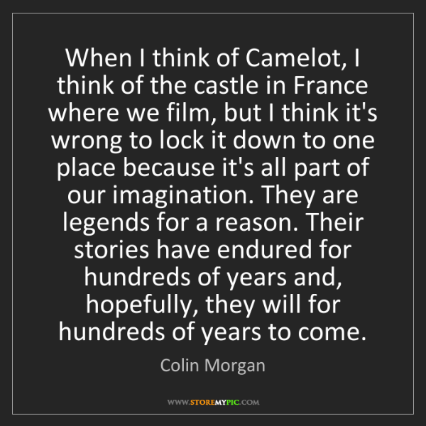 Colin Morgan: When I think of Camelot, I think of the castle in France...