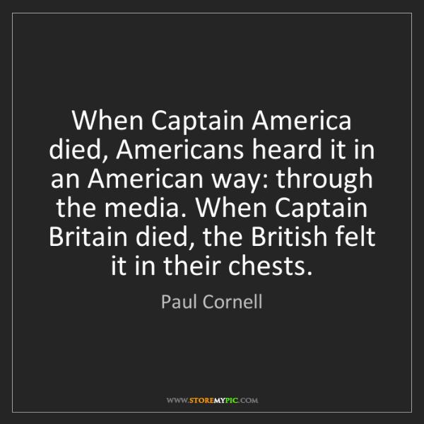 Paul Cornell: When Captain America died, Americans heard it in an American...