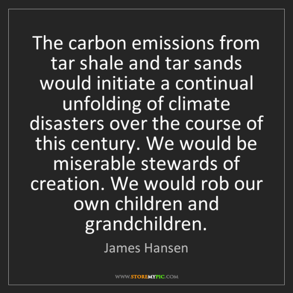 James Hansen: The carbon emissions from tar shale and tar sands would...