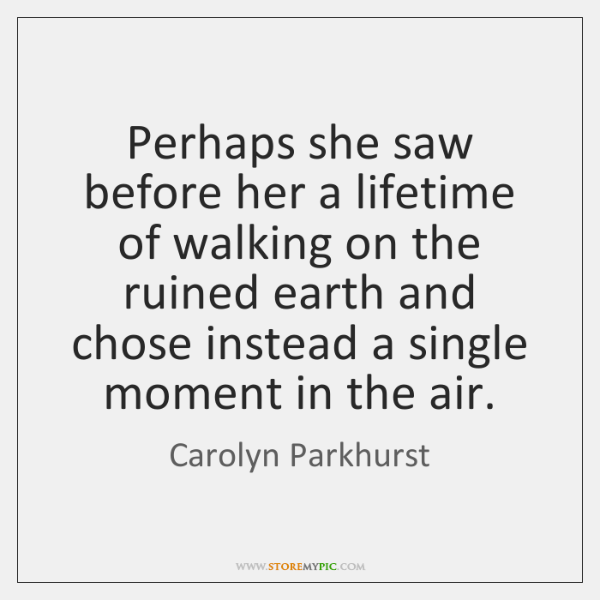 Perhaps she saw before her a lifetime of walking on the ruined ...