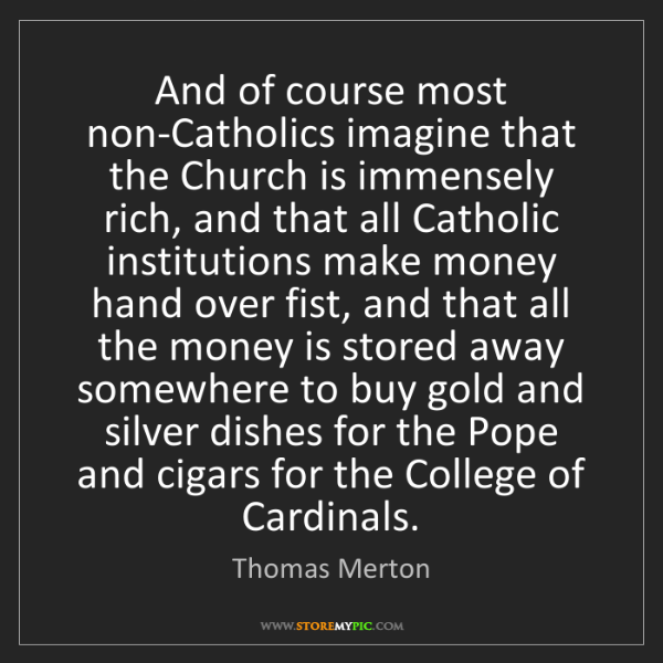 Thomas Merton: And of course most non-Catholics imagine that the Church...