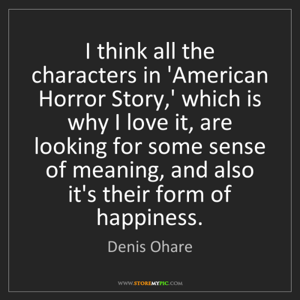 Denis Ohare: I think all the characters in 'American Horror Story,'...
