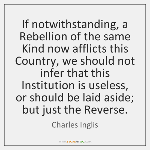 If notwithstanding, a Rebellion of the same Kind now afflicts this Country, ...