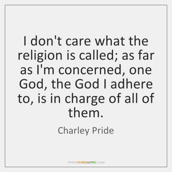 I don't care what the religion is called; as far as I'm ...