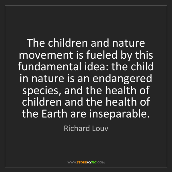 Richard Louv: The children and nature movement is fueled by this fundamental...
