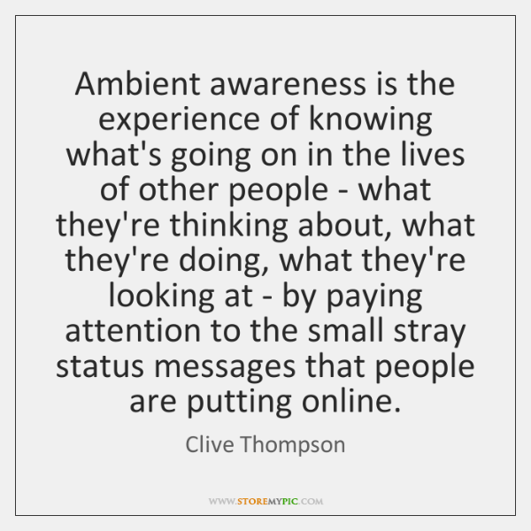 Ambient awareness is the experience of knowing what's going on in the ...